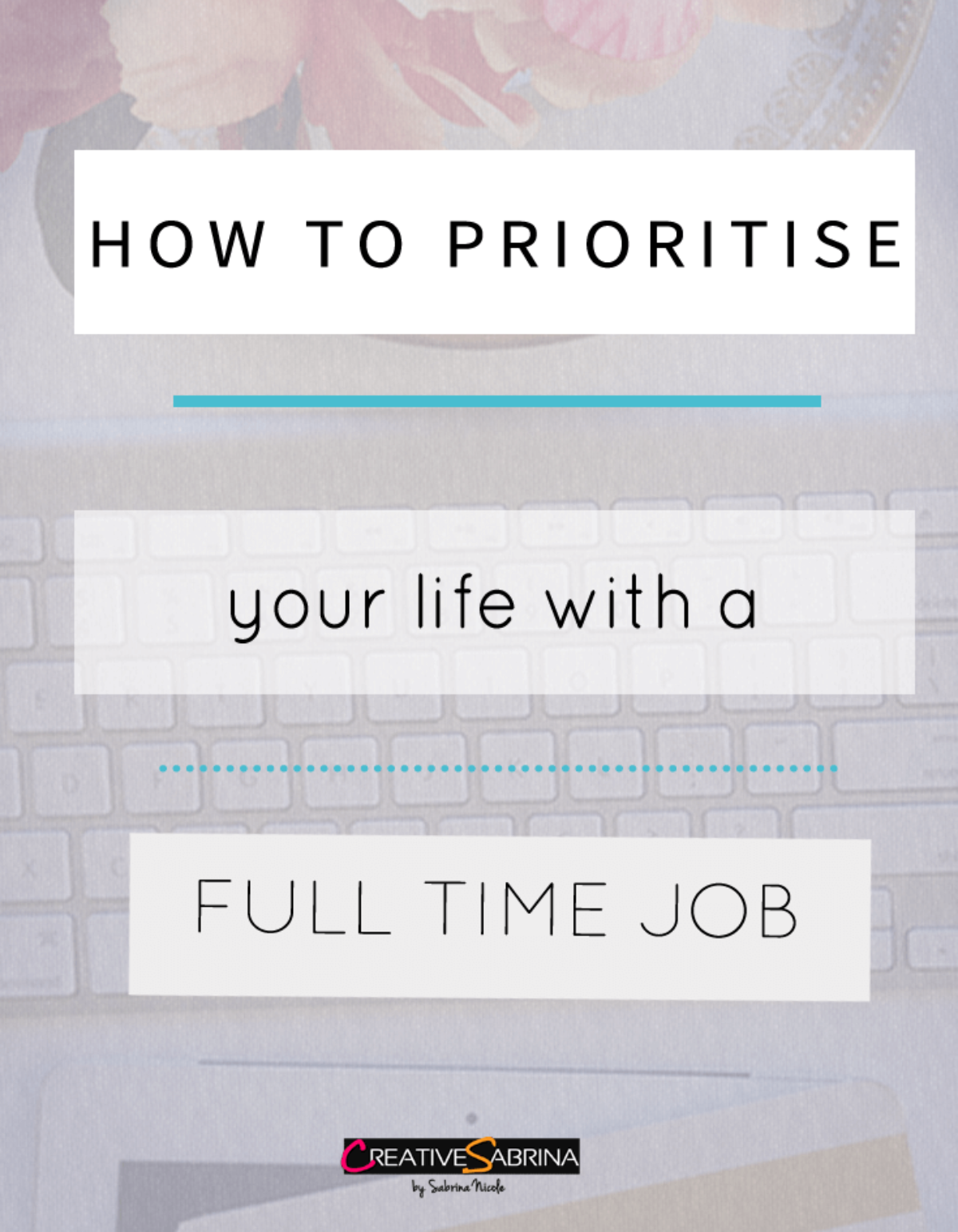 How To Prioritise Your Life With a Full Time Job